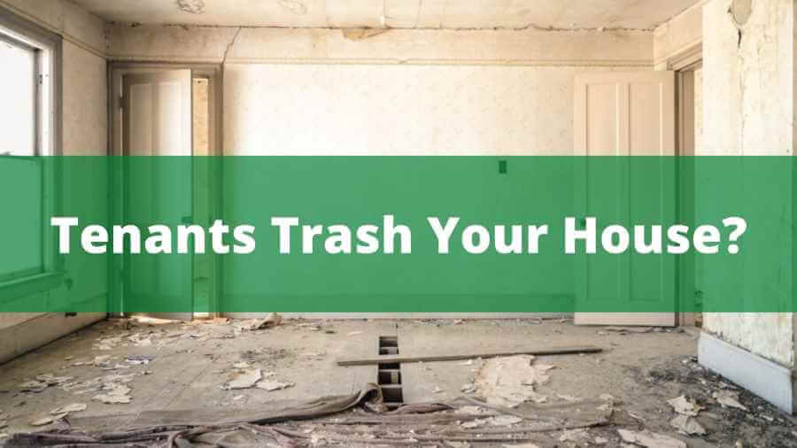 My Tenants Trashed My Rental House, What Are My Options?